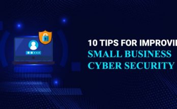 10 Tips for improving Small Business Cyber Security